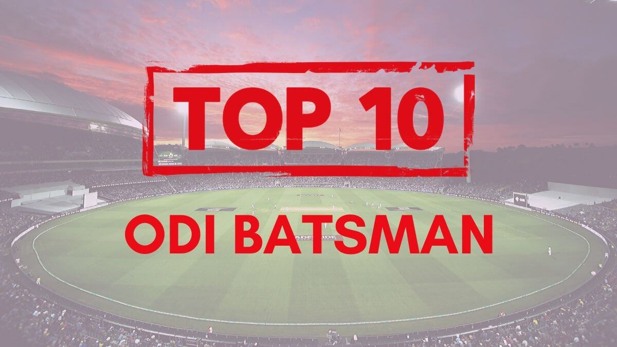 Top 10 Men ODI Batsmen In The World According To The International Cricket Council