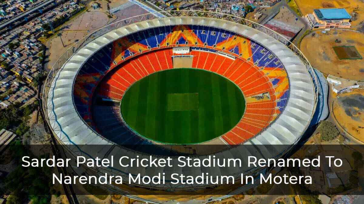 Sardar Patel Cricket Stadium Renamed To Narendra Modi Stadium In Motera