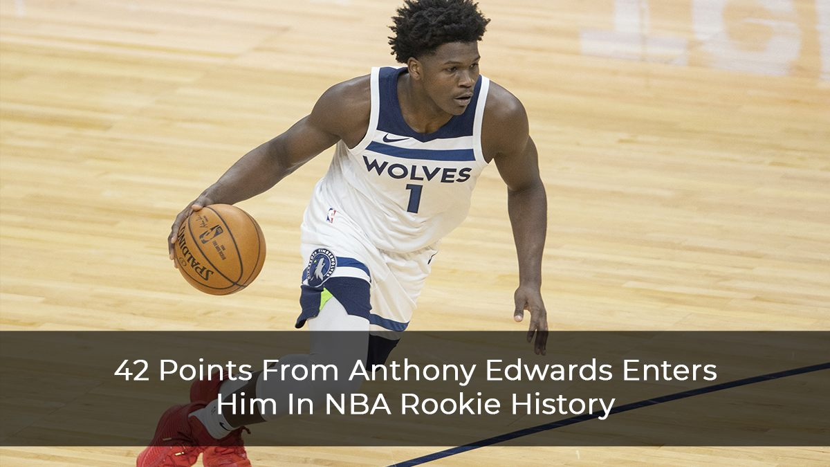 42 Points From Anthony Edwards Enters Him In NBA Rookie History