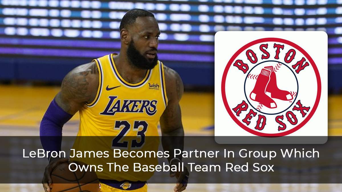 LeBron James Becomes Partner In Group Which Owns The Baseball Team Red Sox