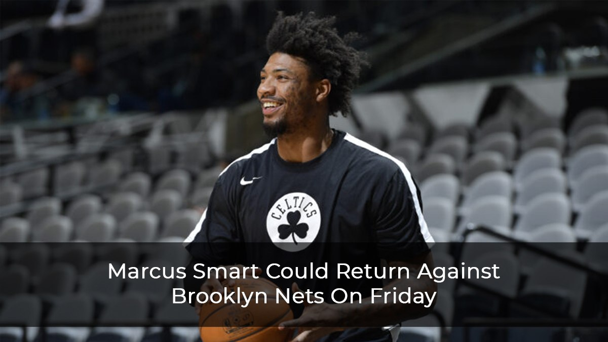 Marcus Smart Could Return Against Brooklyn Nets On Friday