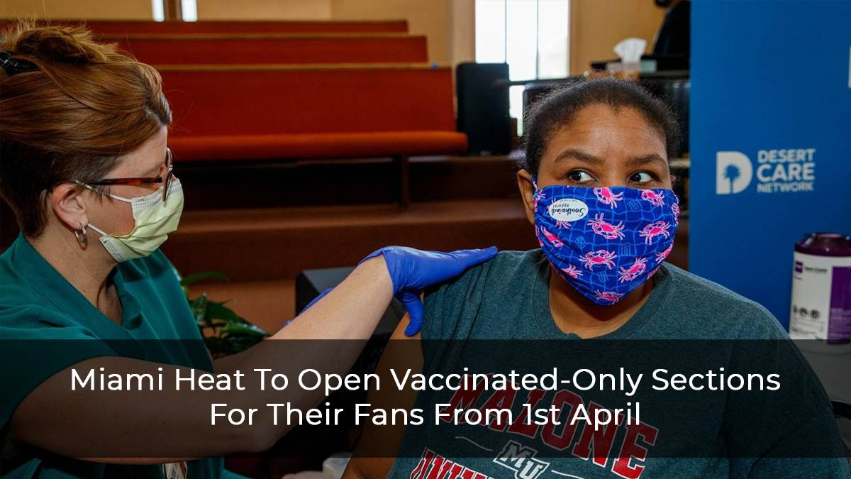 Miami Heat To Open Vaccinated-Only Sections For Their Fans On 1st April