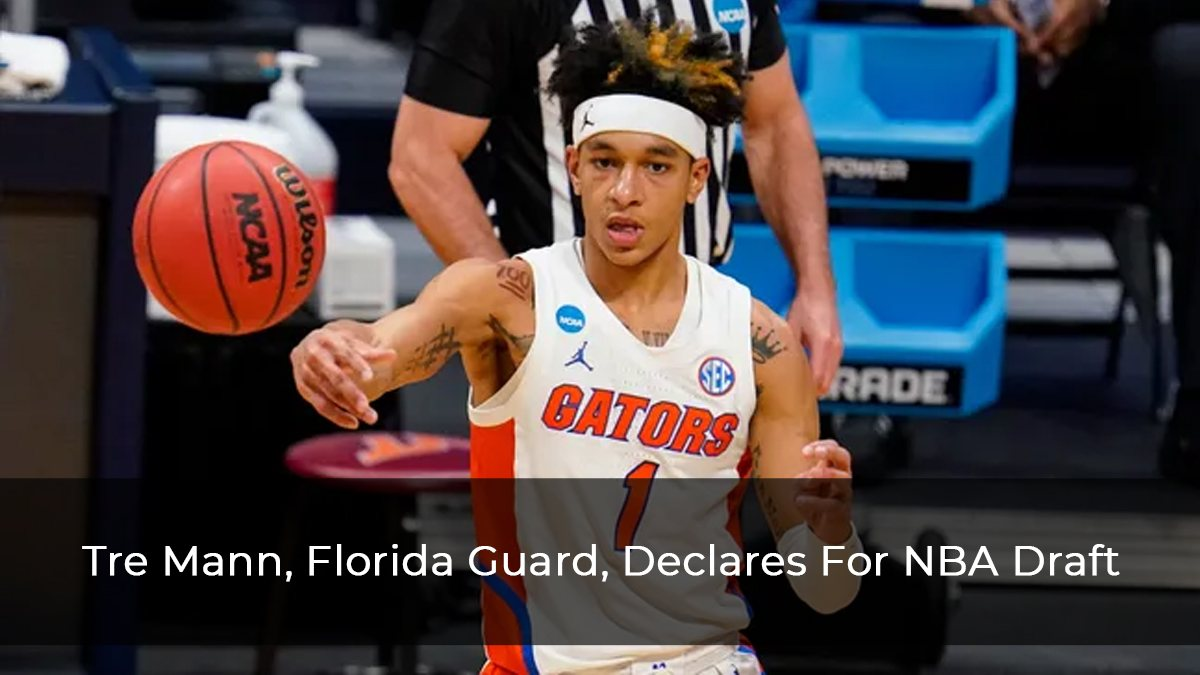 Tre Mann, Florida Guard, Declares For NBA Draft