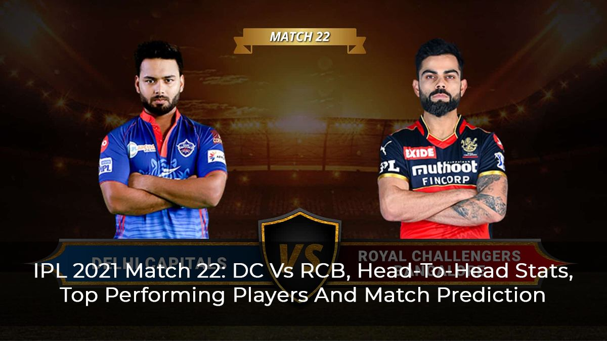IPL 2021 Match 22: DC Vs RCB, Head-To-Head Stats, Top Performing Players And Match Prediction