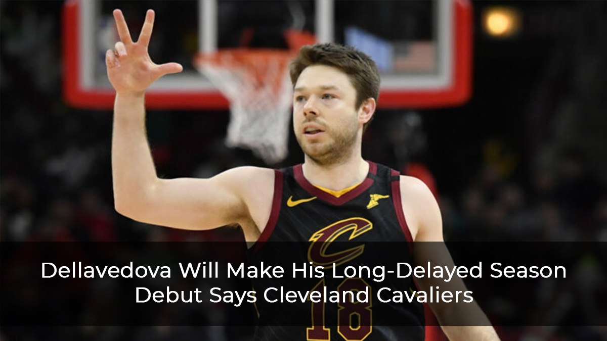 Dellavedova Will Make His Long-Delayed Season Debut Says Cleveland Cavaliers