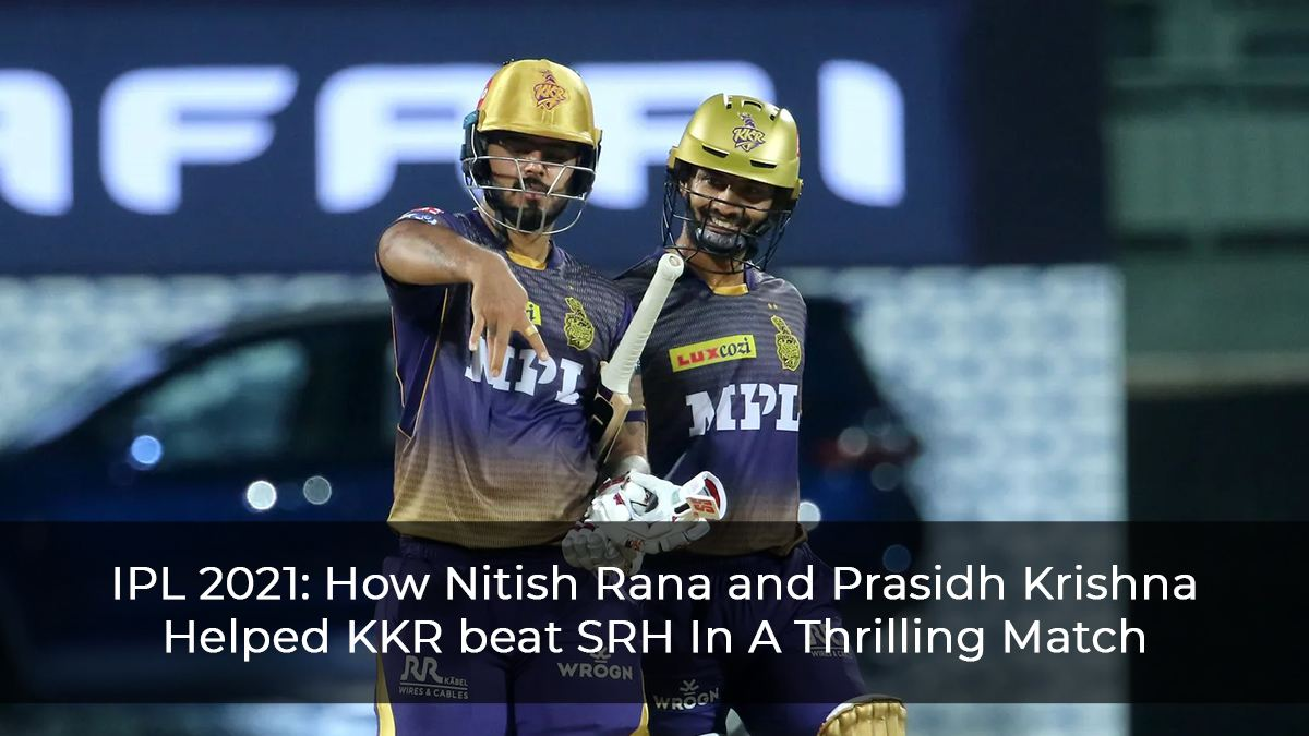 IPL 2021: How Nitish Rana and Prasidh Krishna Helped KKR beat SRH In A Thrilling Match
