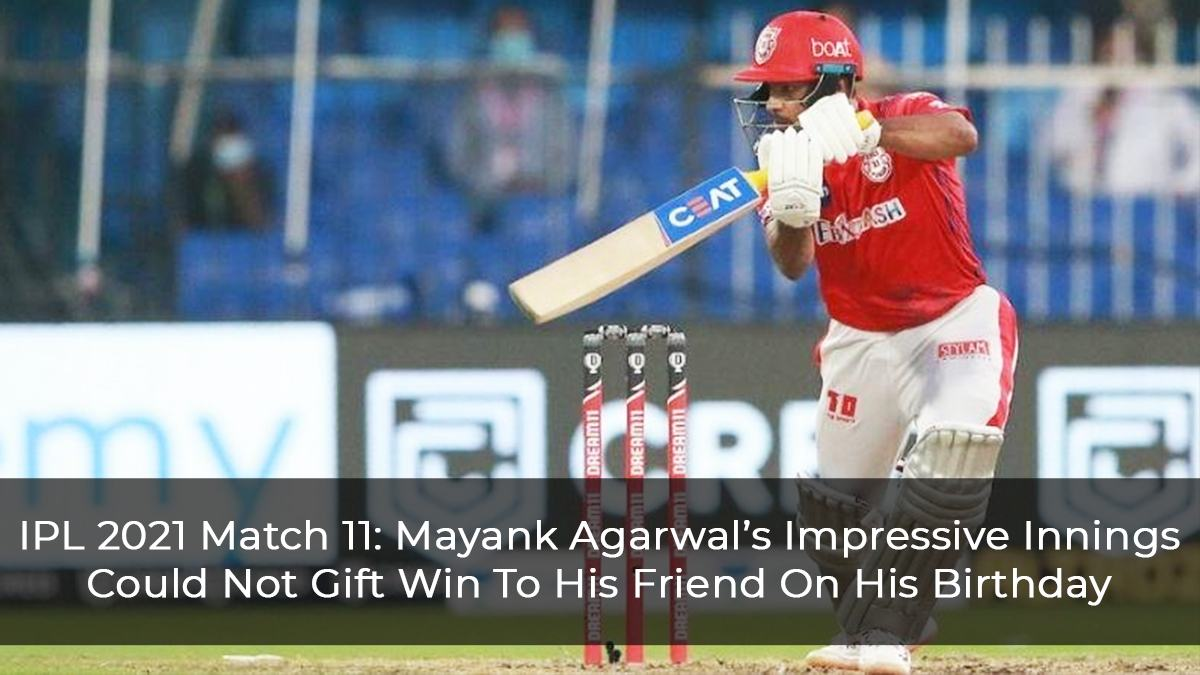 IPL 2021 Match 11: Mayank Agarwal's Impressive Innings Could Not Gift Win To His Friend On His Birthday