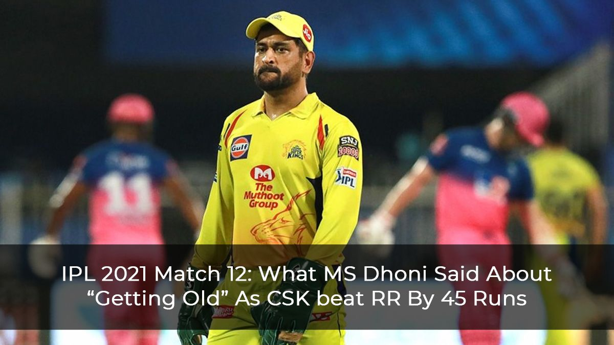 "IPL-2021-Match-12--What-MS-Dhoni-Said-About-""Getting-Old""-As-CSK-beat-RR-By-45-Runs"