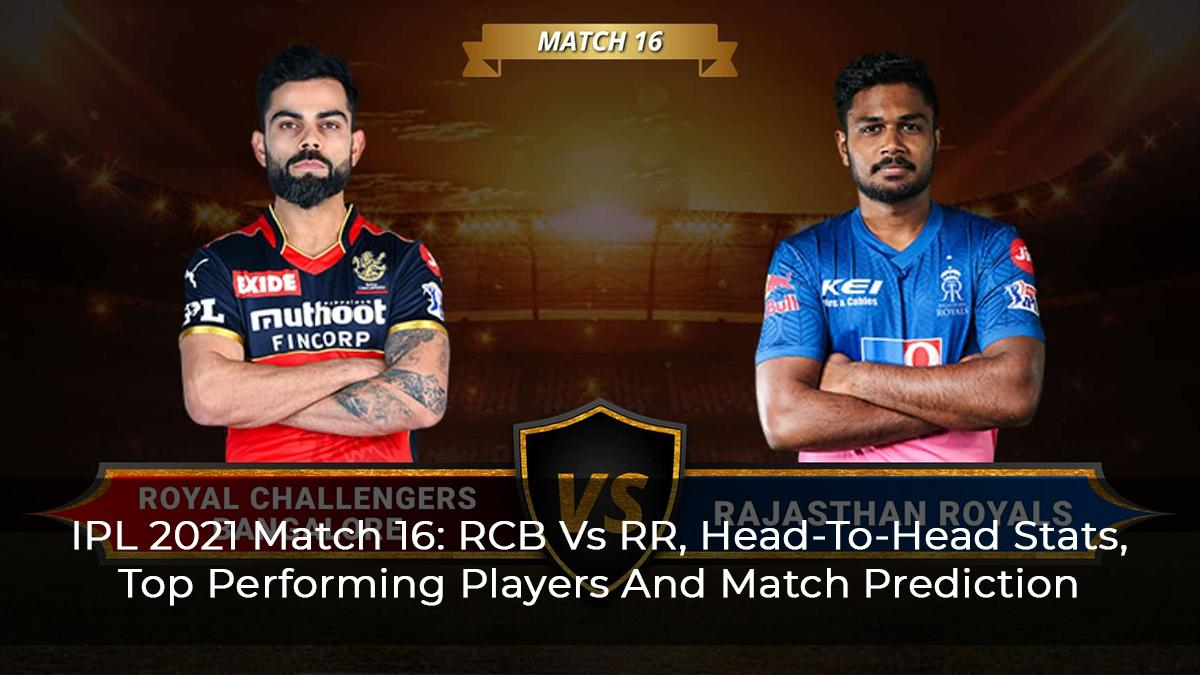 IPL 2021 Match 16: RCB Vs RR, Head-To-Head Stats, Top Performing Players And Match Prediction