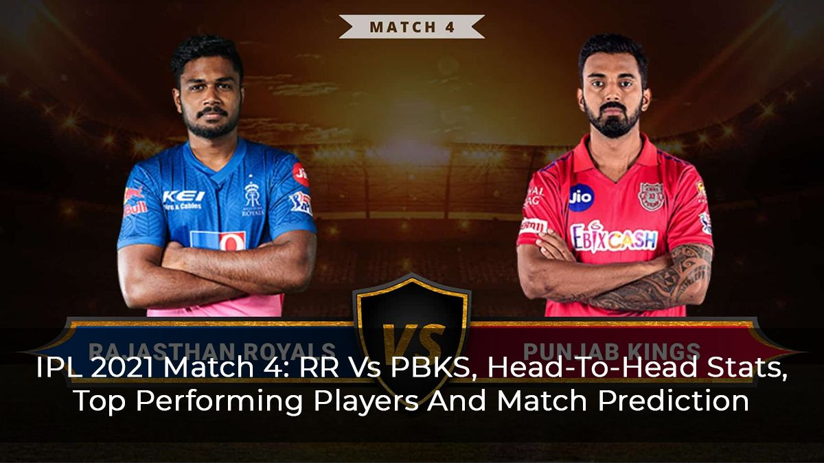 IPL 2021 Match 4: RR Vs PBKS, Head-To-Head Stats, Top Performing Players, And Match Prediction