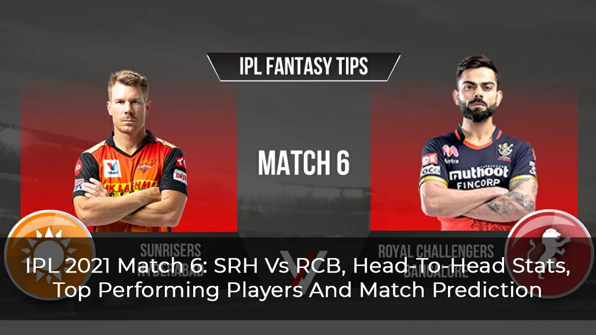 IPL-2021-Match-6--SRH-Vs-RCB,-Head-To-Head-Stats,-Top-Performing-Players-And-Match-Prediction