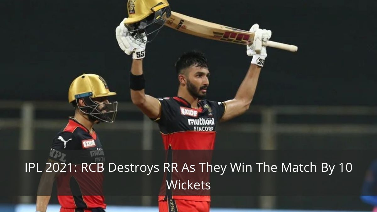 IPL 2021: RCB Destroys RR As They Win The Match By 10 Wickets
