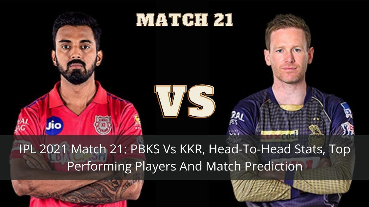 IPL 2021 Match 21: PBKS Vs KKR, Head-To-Head Stats, Top Performing Players And Match Prediction