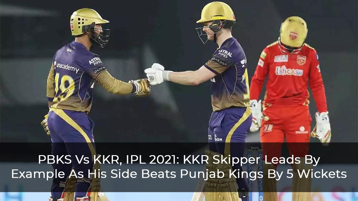PBKS Vs KKR, IPL 2021: KKR Skipper Leads By Example As His Side Beats Punjab Kings By 5 Wickets