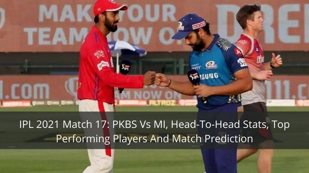 IPL 2021 Match 17: PBKS Vs MI, Head-To-Head Stats, Top Performing Players And Match Prediction
