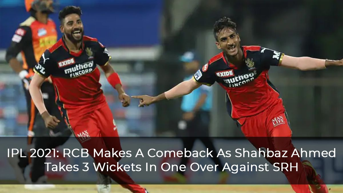 RCB Makes A Comeback As Shahbaz Ahmed Takes 3 Wickets In One Over Against SRH