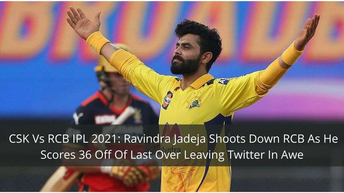 Ravindra Jadeja Shoots Down RCB As He Scores 36 Off Of Last Over Leaving Twitter In Awe