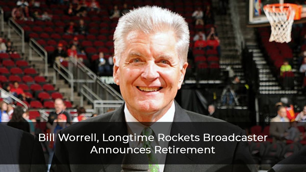 Bill Worrell, Longtime Rockets Broadcaster Announces Retirement