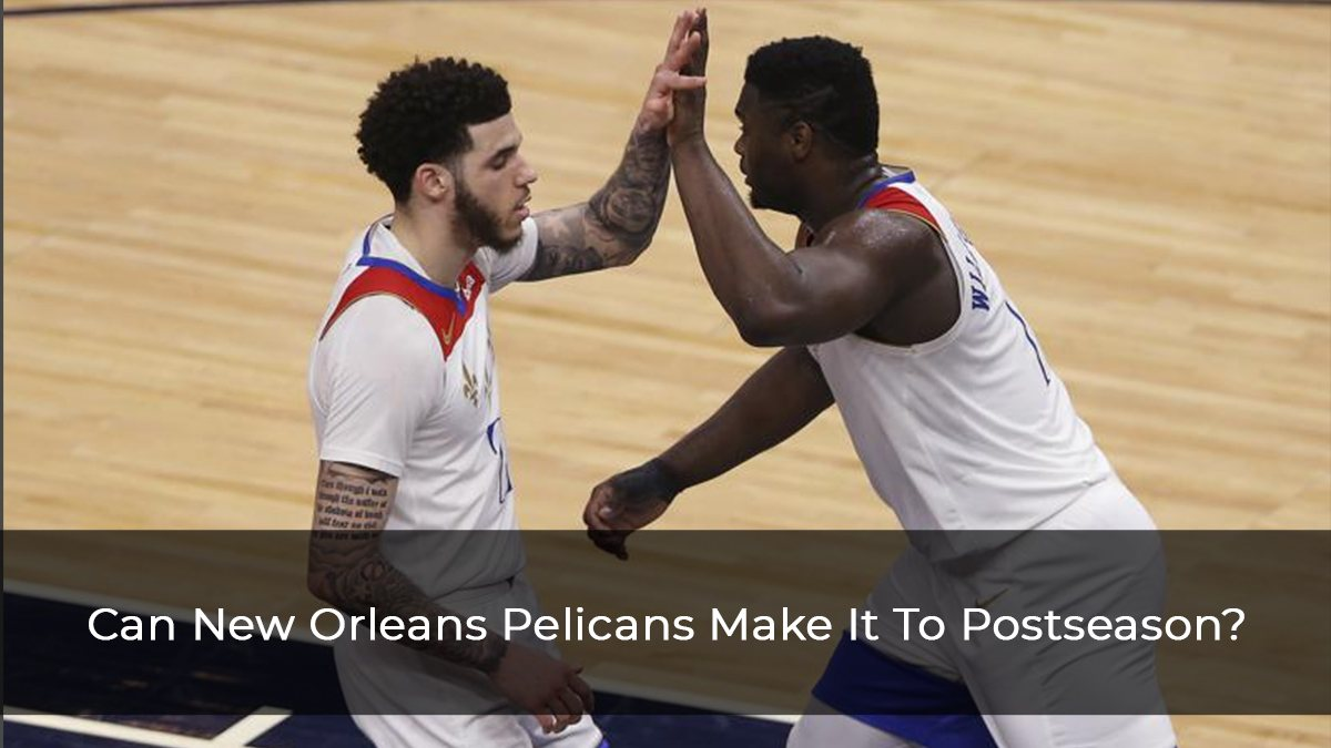 Zion Williamson And New Orleans Pelicans Primed To Potentially Make Postseason
