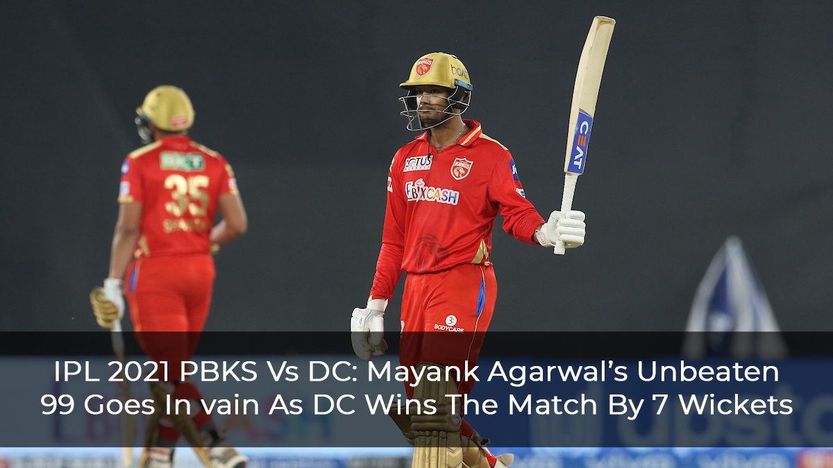 DC Wins The Match despite An Unbeaten 99 Run Inning From PBKS' Mayank Agarwal