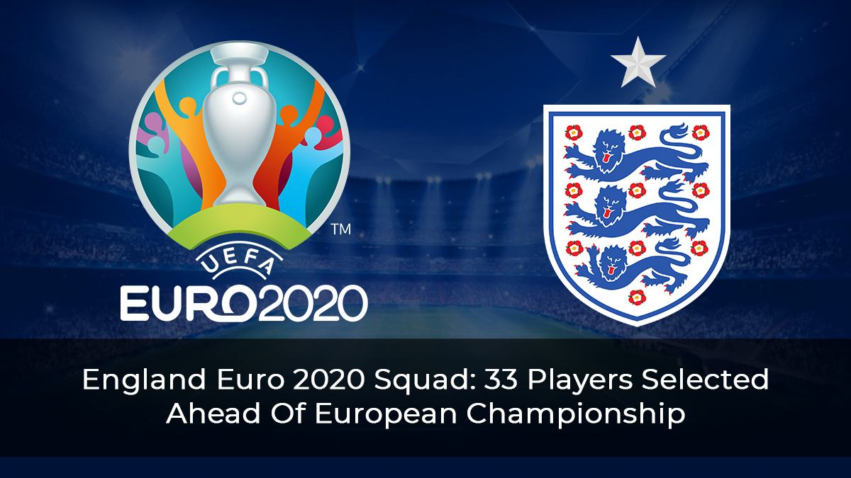 England Euro 2020 Squad: 33 Players Selected Ahead Of European Championship