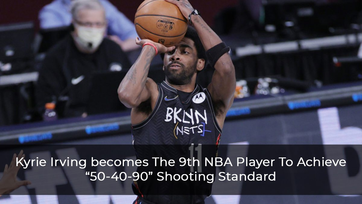 """Kyrie Irving becomes The 9th NBA Player To Achieve """"50-40-90"""" Shooting Standard"""