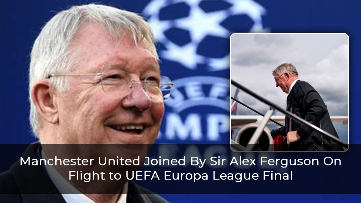 Manchester United Joined By Sir Alex Ferguson On Flight to UEFA Europa League Final