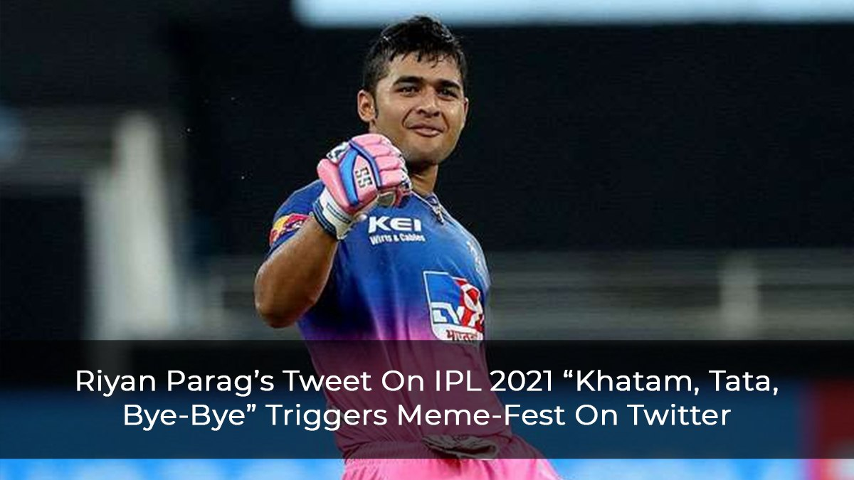 "Riyan Parag's Tweet On IPL 2021 ""Khatam, Tata, Bye-Bye"" Triggers Meme-Fest On Twitter"