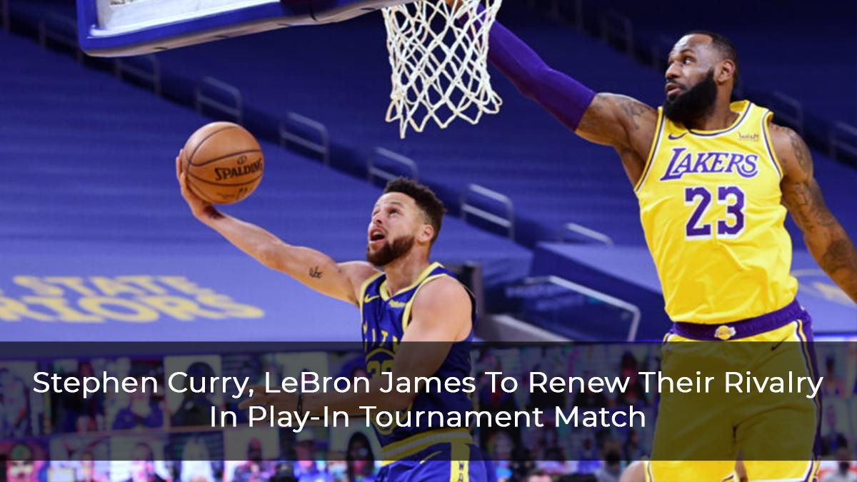Stephen Curry, LeBron James To Renew Their Rivalry For A Spot In Playoffs