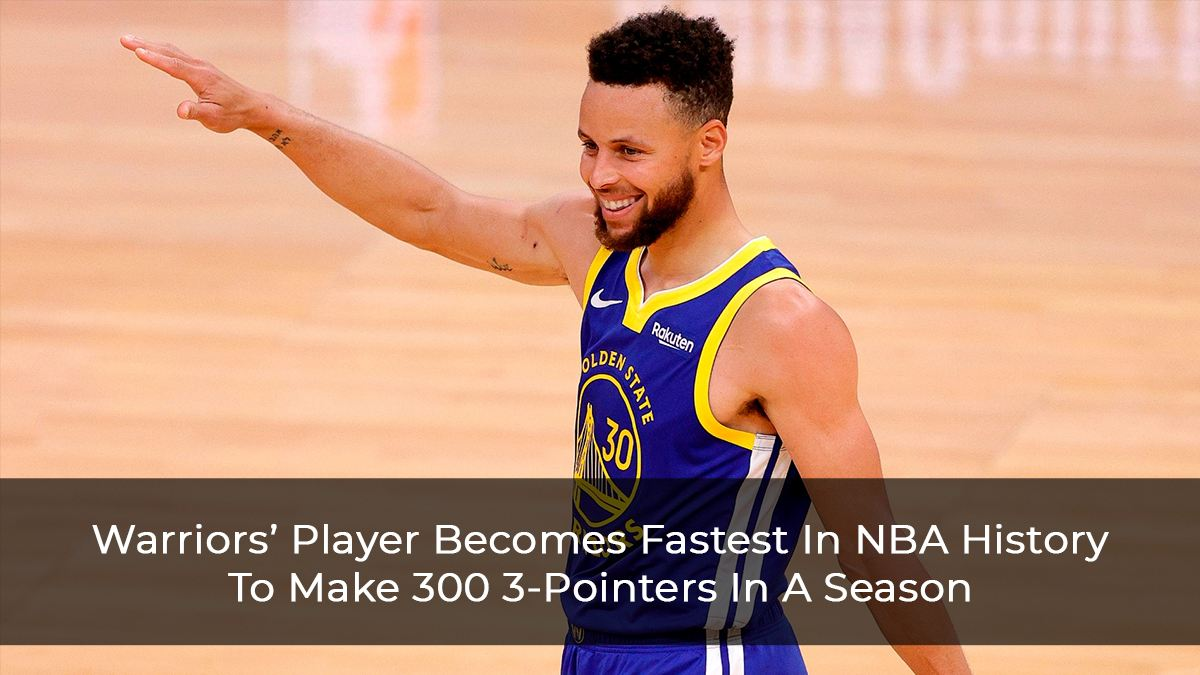 Stephen Curry Of Warriors Becomes The Fastest Player In NBA History To Make 300 3-Pointers In A Season