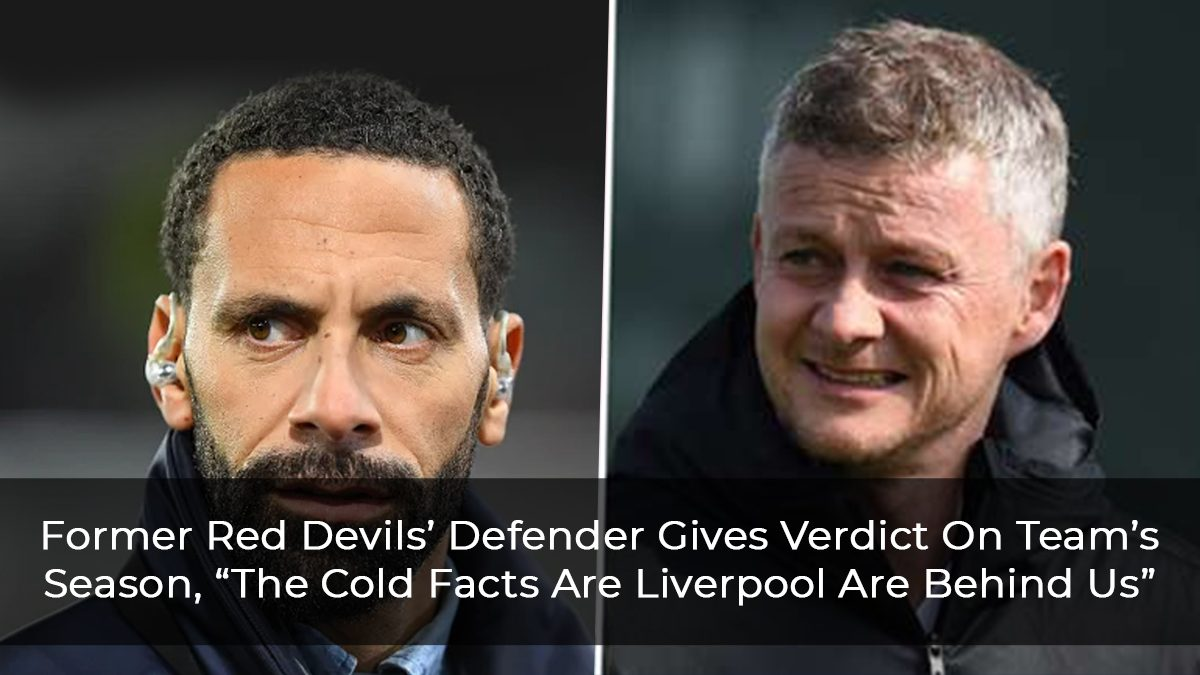 """Former Red Devils' Defender Gives Verdict On Team's Season, """"The Cold Facts Are Liverpool Are Behind Us"""""""