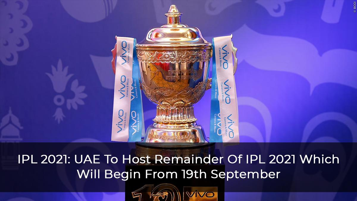 IPL 2021: UAE To Host Remainder Of IPL 2021 Which Will Begin From 19th September