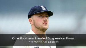 Ollie Robinson Handed Suspension From International Cricket