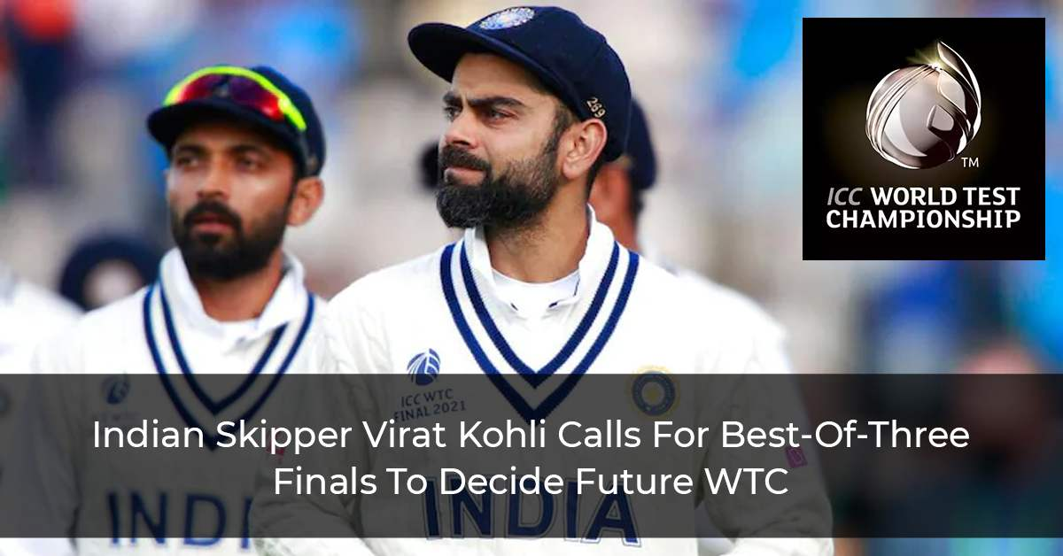 Virat Kohli Calls For Best-Of-Three Finals For World Test Championships