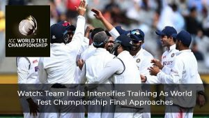 Watch: Team India Intensifies Training As World Test Championship Final Approaches