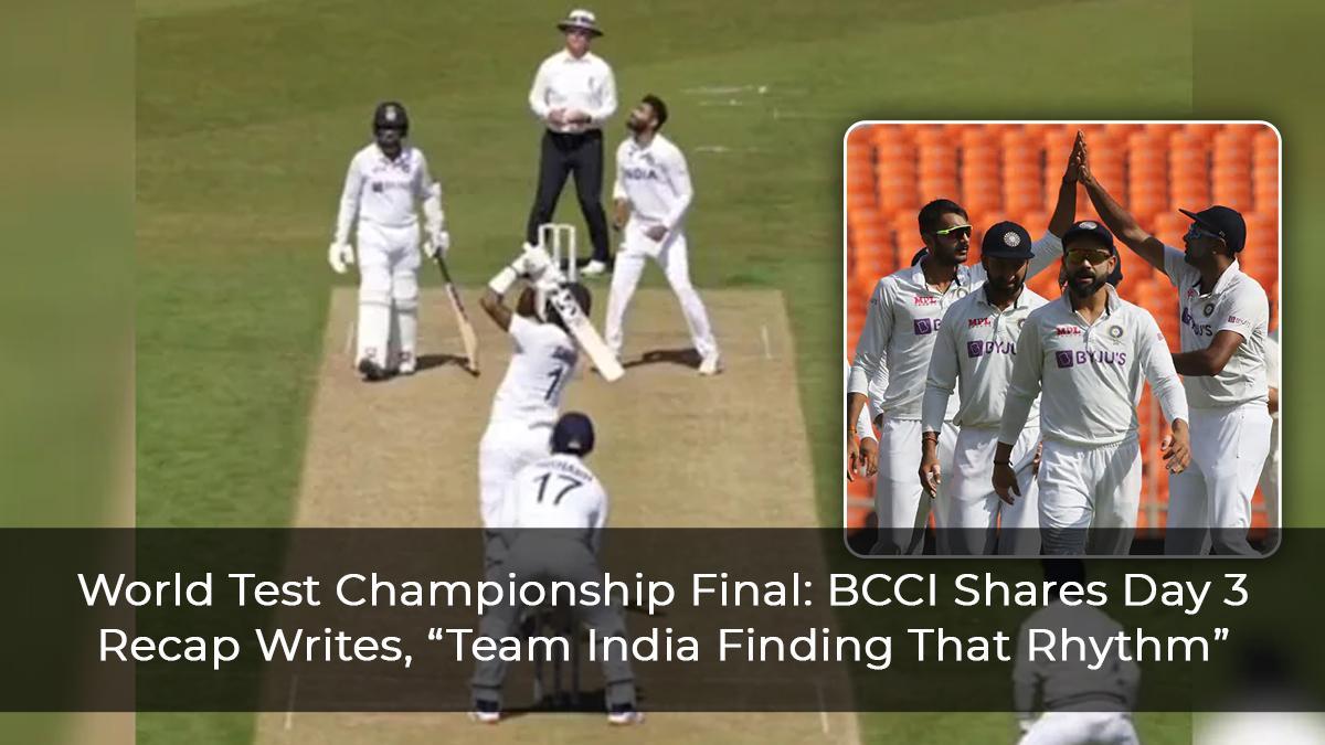 "World Test Championship Final: BCCI Shares Day 3 Recap Writes, ""Team India Finding That Rhythm"""