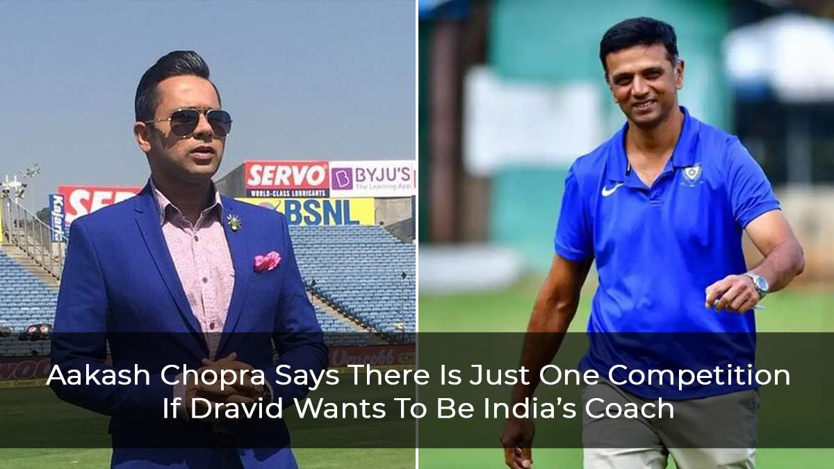 Aakash Chopra Says There Is Just One Competition If Dravid Wants To Be India's Coach