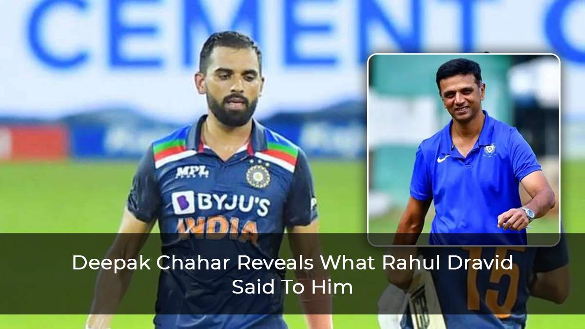 Deepak Chahar Reveals What Coach Rahul Dravid Told Him Before Stepping Out On The Field To Bat