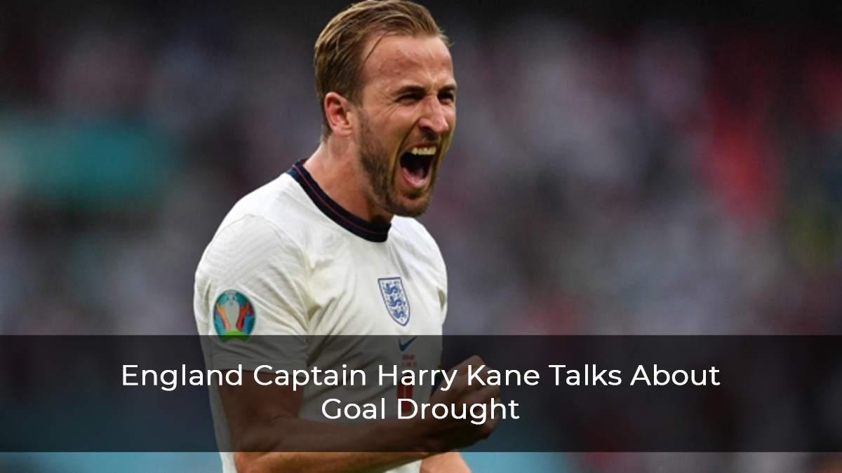 England Captain Harry Kane Talks About Goal Drought