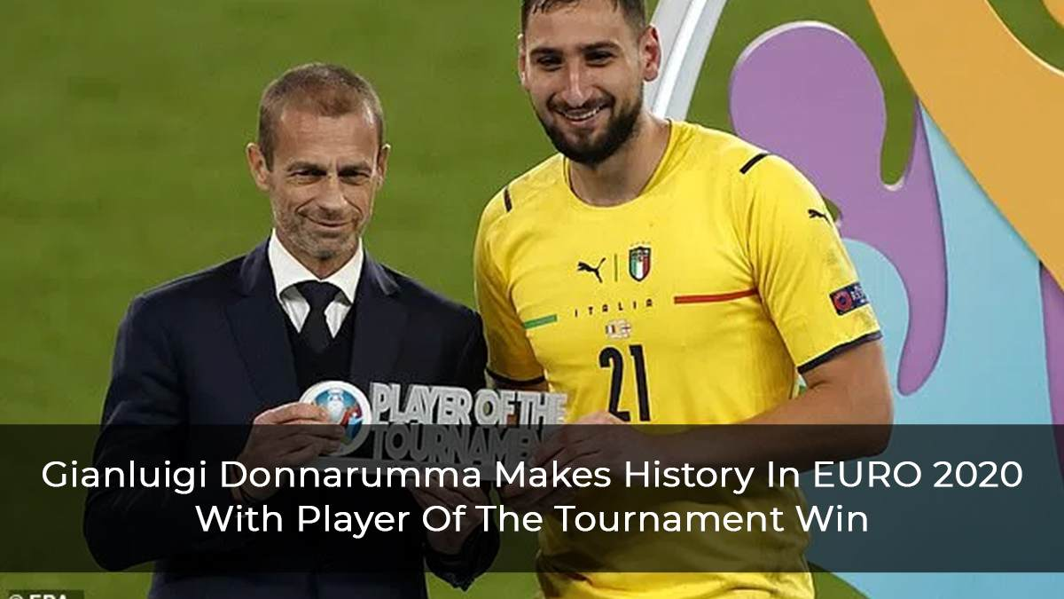Gianluigi Donnarumma Makes History In EURO 2020 With Player Of The Tournament Win