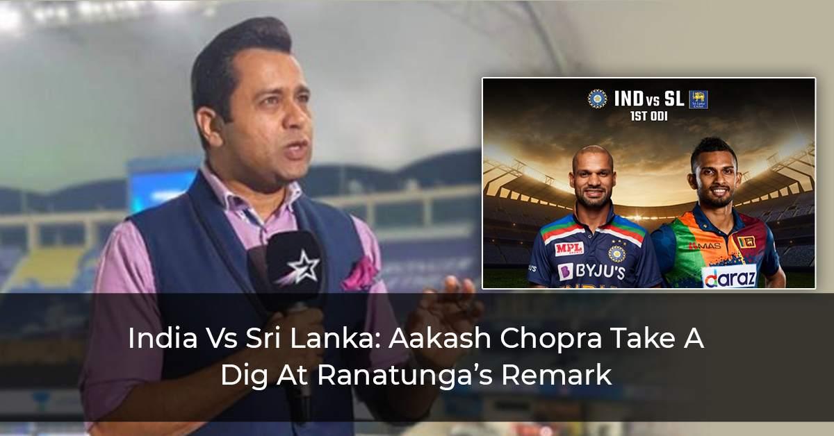 India-Vs-Sri-Lanka--Aakash-Chopra-Take-A-Dig-At-Ranatunga's-Remark