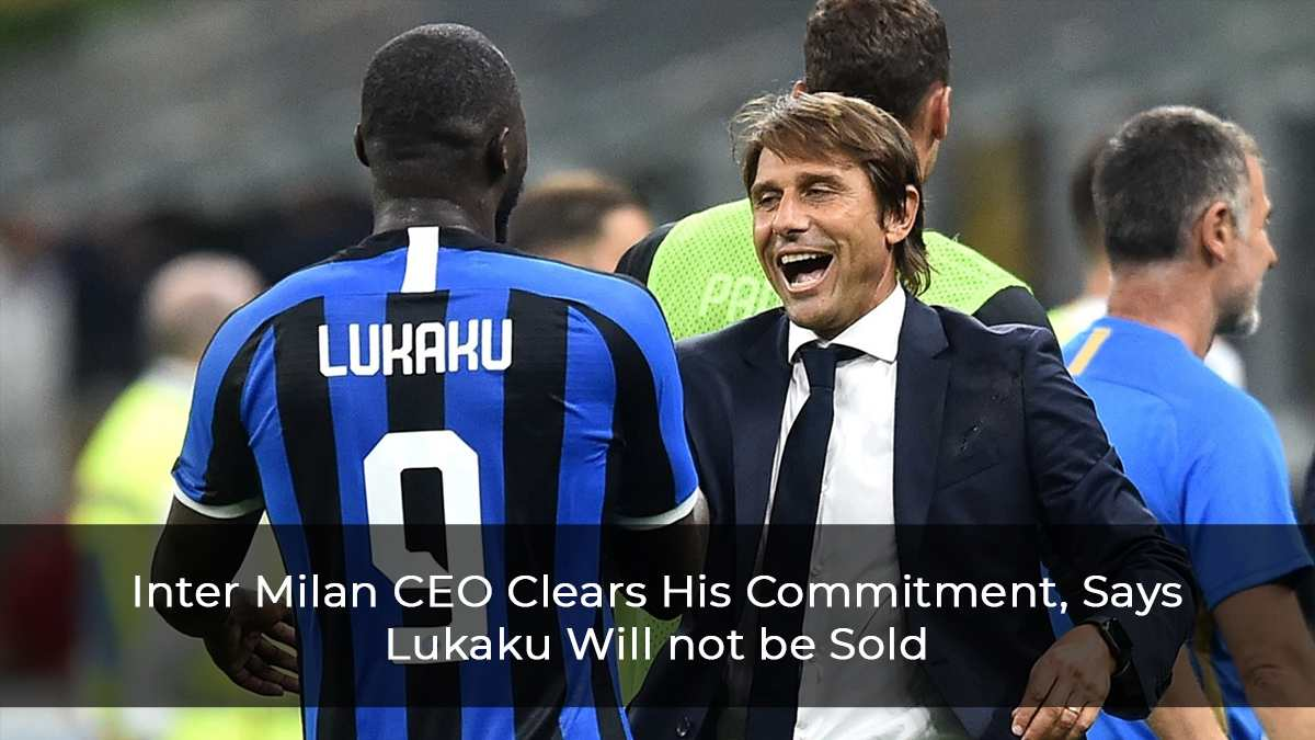 Inter Milan CEO Clears His Commitment, Says Lukaku Will not be Sold