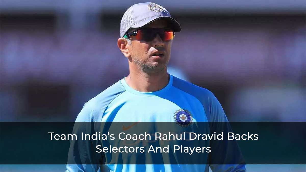 Rahul Dravid Backs Selectors And Players Says Players Chosen In Squad Can Represent India