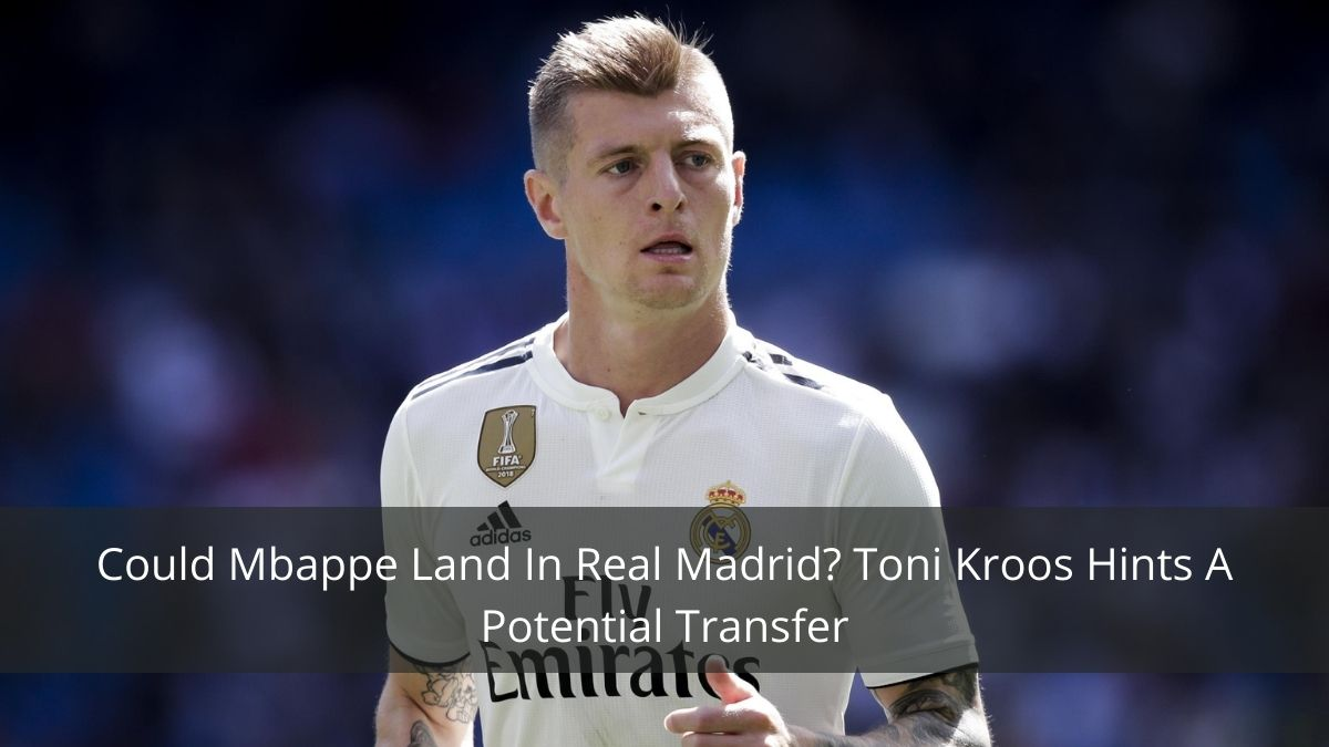 Toni Kroos drops Mbappe Transfer Hint & Discusses Barca Weakened After Messi Exit
