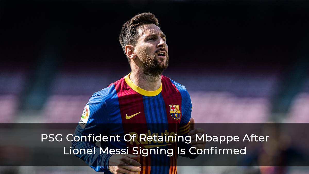 PSG-Confident-Of-Retaining-Mbappe-After-Lionel-Messi-Signing-Is-Confirmed