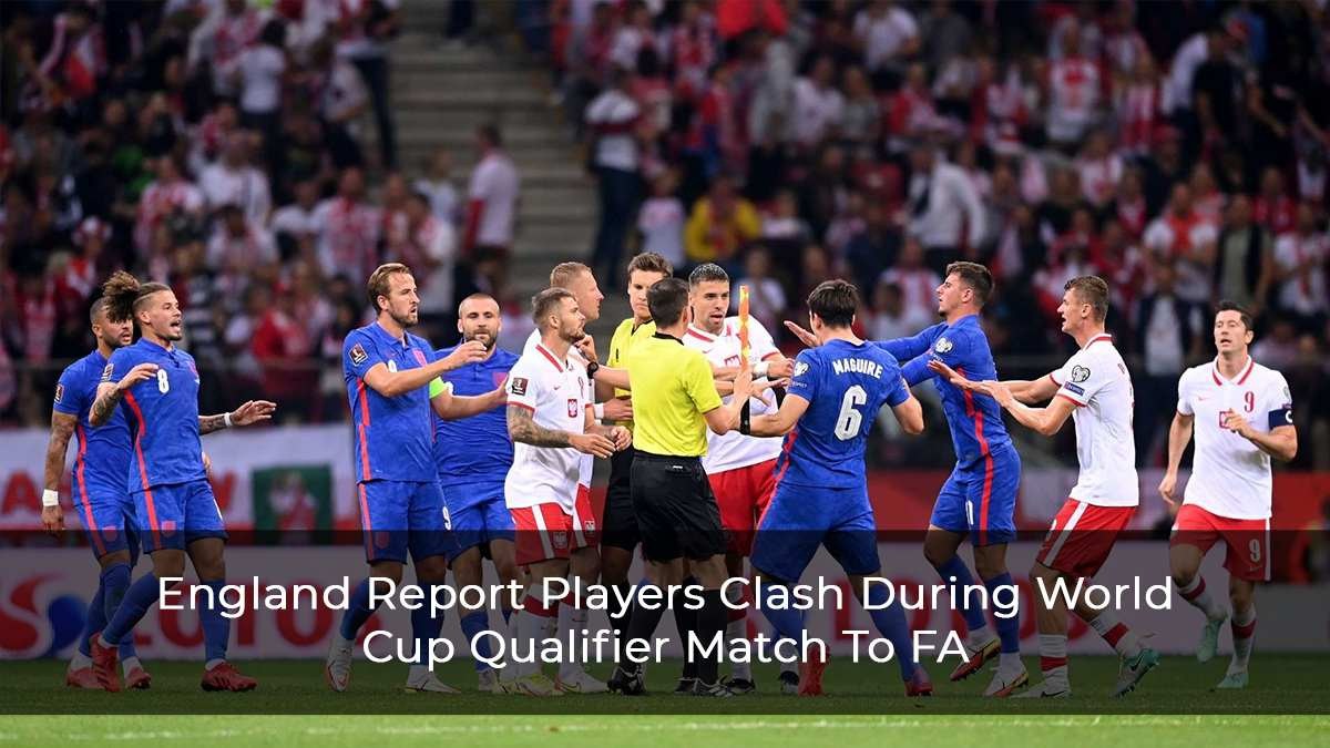 England Files Report To FA After After Clash In World Cup Qualifier Against Poland