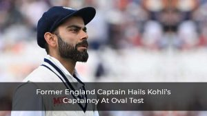 Nasser Hussain Lauds Virat's Captaincy At Oval Test Against England