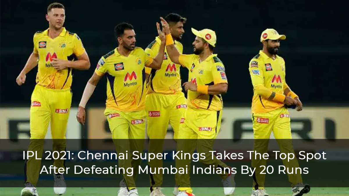 IPL 2021: Chennai Super Kings Takes The Top Spot After Defeating Mumbai Indians By 20 Runs
