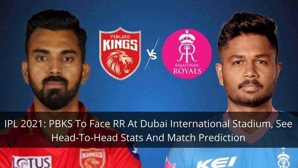 IPL 2021 PBKS To Face RR At Dubai International Stadium, See Head-To-Head Stats And Match Prediction