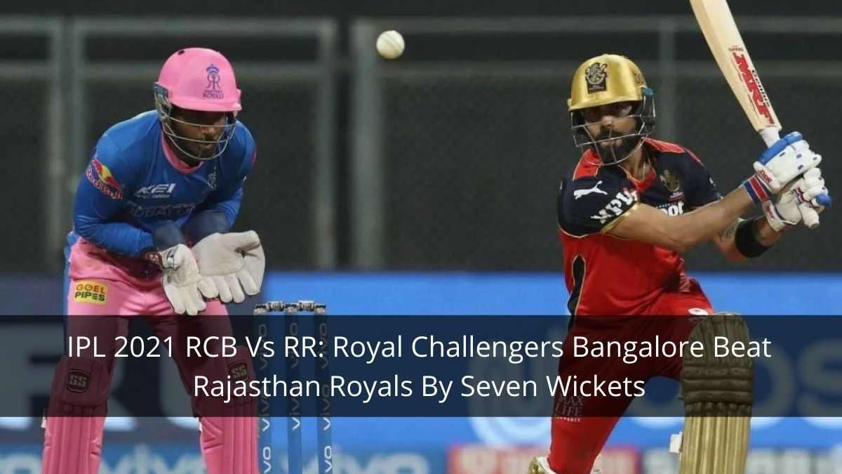 IPL 2021 RCB Vs RR Royal Challengers Bangalore Beat Rajasthan Royals By Seven Wickets